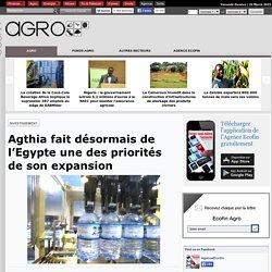 Agthia fait désormais de l'Egypte une des priorités de son expansion