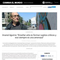 """Imanol Aguirre: """"Enseñar arte es formar sujetos críticos y eso siempre es una amenaza"""""""