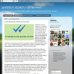 AGUJEROS NEGROS II (El Retorno): LA DICTADURA DEL GRUPO DE WHATSAPP
