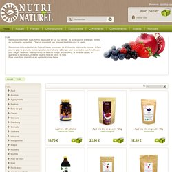 Nos fruits secs, en jus ou en poudre : goji, açaï, aguyamanto, baobab, cranberries, grenade, mangoustan, mulberry, noni ....