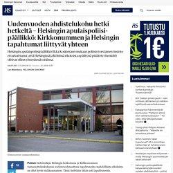 Uudenvuoden ahdistelukohu hetki hetkeltä – Helsingin apulaispoliisipäällikkö: Kirkkonummen ja Helsingin tapahtumat liittyvät yhteen - Poliisi - Kaupunki