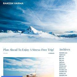 Plan Ahead To Enjoy A Stress-Free Trip! - RAKESH VARMA