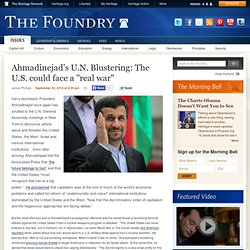"Ahmadinejad's U.N. Blustering: The U.S. could face a ""real war"" 