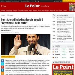 "Iran : Ahmadinejad n'a jamais appelé à ""rayer Israël de la carte"""