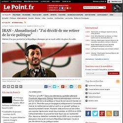 """IRAN - Ahmadinejad : """"J'ai décidé de me retirer de la vie politique"""""""
