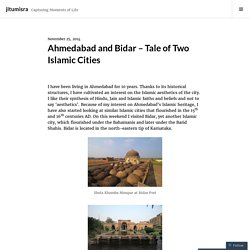 Ahmedabad and Bidar – Tale of Two Islamic Cities – jitumisra