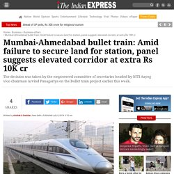 Mumbai-Ahmedabad bullet train: Amid failure to secure land for station, panel suggests elevated corridor at extra Rs 10K cr