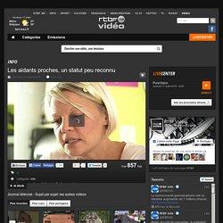 Les aidants proches, un statut peu reconnu du 15 juillet 2015, Journal télévisé - Sujet par sujet : RTBF Vidéo