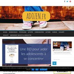 Une BD pour aider les adolescents à se concentrer - Ado Zen