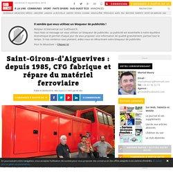 Saint-Girons-d'Aiguevives : depuis 1985, CFG fabrique et répare du matériel ferroviaire