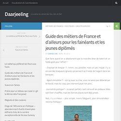 Guide des métiers de France et d'ailleurs pour les fainéants et les jeunes diplômés - Daarjeeling