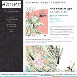 Pour aimer son tigre - Gabriele Pino - A2MIMO
