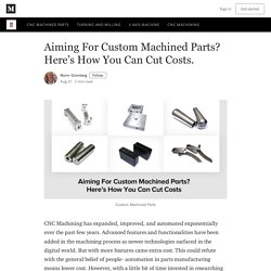 Aiming For Custom Machined Parts? Here's How You Can Cut Costs.