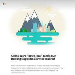 """AirBnB sacre """"l'ultra-local"""" tandis que Booking stoppe les activités en direct"""