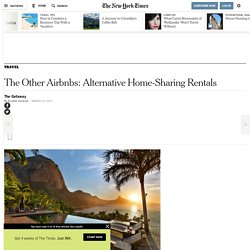 The Other Airbnbs: Alternative Home-Sharing Rentals - The New York Times