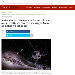 NASA admits: Someone took control of our aircraft, we received messages from an unknown language
