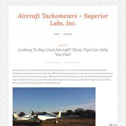 Looking To Buy Used Aircraft? These Tips Can Help You Out! – Aircraft Tachometers – Superior Labs, Inc.