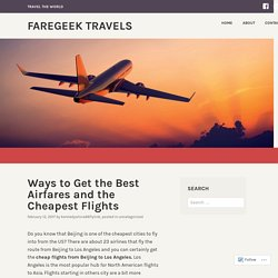 Ways to Get the Best Airfares and the Cheapest Flights – FareGeek Travels