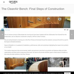 – The CleanAir Bench: Final Steps of Construction