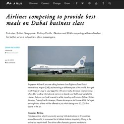Airlines competing to provide best meals on Dubai business class