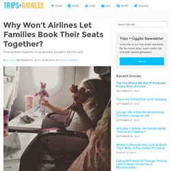 Why Won't Airlines Let Families Book Their Seats Together?
