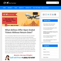 Airlines Offer Open Ended Tickets [1-855-737-8707]