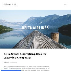 Delta Airlines Reservations- Book the luxury in a cheap way! - Delta Airlines