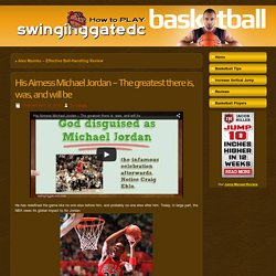His Airness Michael Jordan – The greatest there is, was, and will be
