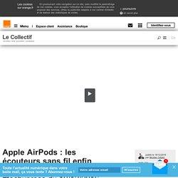 Apple AirPods : les écouteurs sans fil enfin disponibles