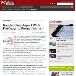 Google's Free Airport Wi-Fi: Five Ways to Protect Yourself