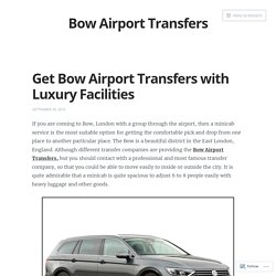 Get Bow Airport Transfers with Luxury Facilities – Bow Airport Transfers