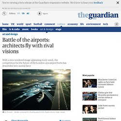 Battle of the airports: architects fly with rival visions