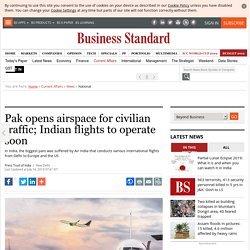 Pak opens airspace for civilian traffic; Indian flights to operate soon