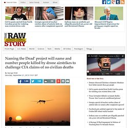 Naming the Dead' project will name and number people killed by drone airstrikes to challenge CIA claims of no civilian deaths