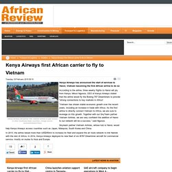 Kenya Airways first African carrier to fly to Vietnam