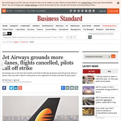 Jet Airways grounds more planes, flights cancelled, pilots call off strike