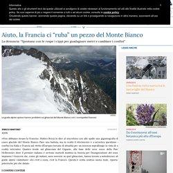 """Aiuto, la Francia ci """"ruba"""" un pezzo del Monte Bianco"""