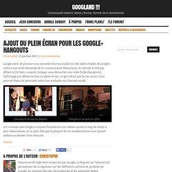 Ajout du plein écran pour les Google+ hangouts