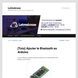 [Tuto] Ajouter le Bluetooth au Arduino