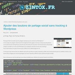 Ajouter des boutons de partage social sans tracking à Wordpress - ZINTOX