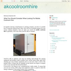 akcoolroomhire: What You Should Consider When Looking For Mobile Coolroom Hire