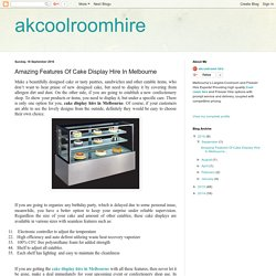 akcoolroomhire: Amazing Features Of Cake Display Hire In Melbourne