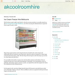 akcoolroomhire: Ice Cream Freezer Hire Melbourne