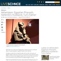 Akhenaten: Egyptian Pharaoh, Nefertiti's Husband, Tut's Father