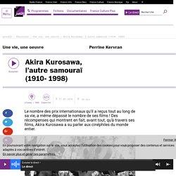 Akira Kurosawa, l'autre samouraï (1910- 1998)