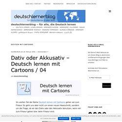 Dativ oder Akkusativ – Deutsch lernen mit Cartoons / 04 – deutschlernerblog – für alle, die Deutsch lernen