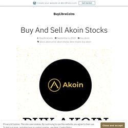 Buy And Sell Akoin Stocks – BuyLibraCoins
