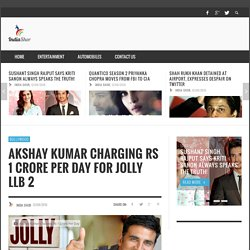 Akshay Kumar Charging Rs 1 Crore Per Day for Jolly LLB 2