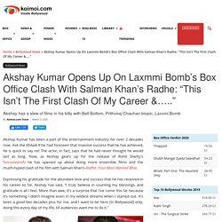 "Akshay Kumar Opens Up On Laxmmi Bomb's Box Office Clash With Salman Khan's Radhe: ""This Isn't The First Clash Of My Career &….."""