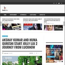 Akshay Kumar Huma Qureshi Start Jolly LLB 2 Journey From Lucknow